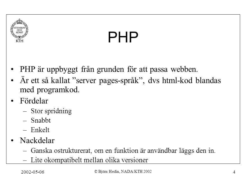"""2002-05-06 © Björn Hedin, NADA/KTH 2002 4 PHP PHP är uppbyggt från grunden för att passa webben. Är ett så kallat """"server pages-språk"""", dvs html-kod b"""