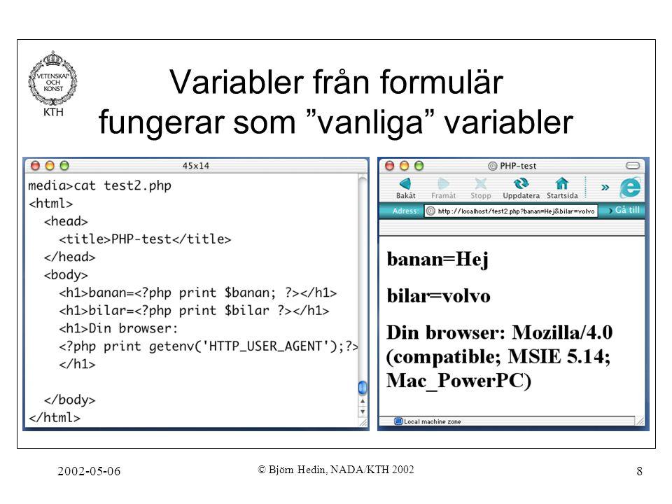 """2002-05-06 © Björn Hedin, NADA/KTH 2002 8 Variabler från formulär fungerar som """"vanliga"""" variabler"""