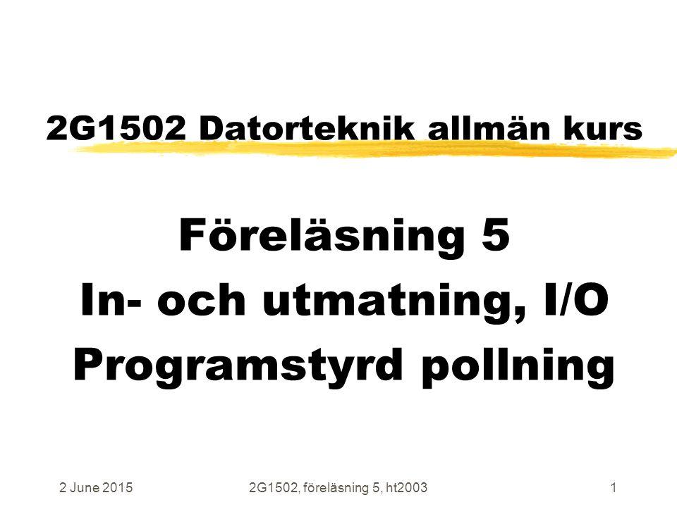 2 June 20152G1502, föreläsning 5, ht20032 Föreläsning 5 Innehåll, rubriker zI/O-enheter allmänt read och write, adressering zParallellport, funktion, pollning zSerieport, funktion, pollning zTimer, funktion, pollning zEko-program zKommunikations-program zParitetskontroll