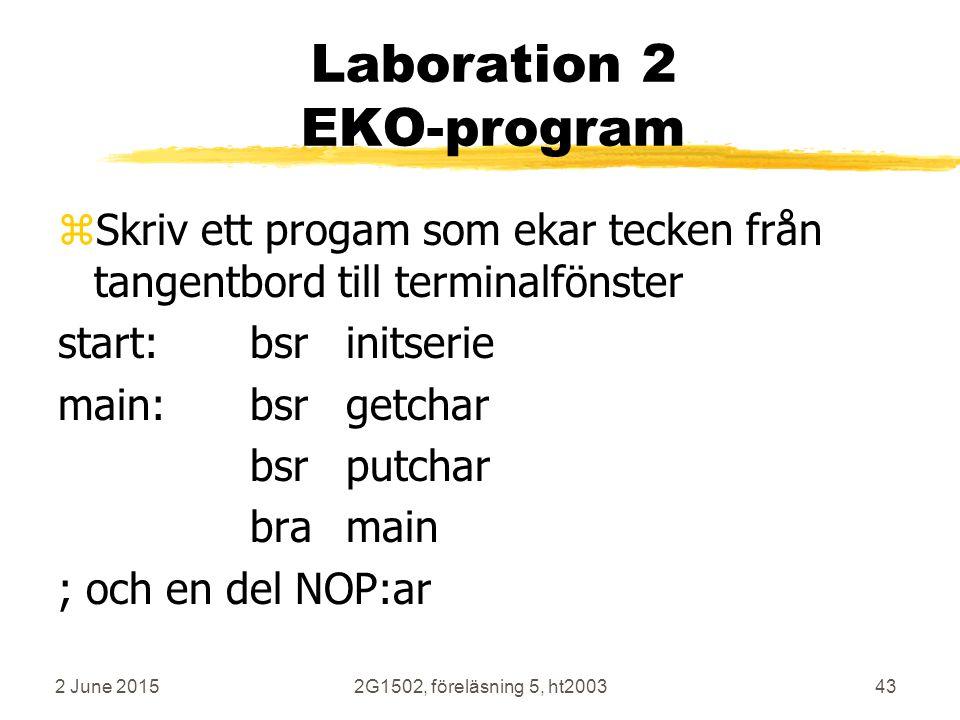 2 June 20152G1502, föreläsning 5, ht200343 Laboration 2 EKO-program zSkriv ett progam som ekar tecken från tangentbord till terminalfönster start:bsrinitserie main:bsrgetchar bsrputchar bramain ; och en del NOP:ar