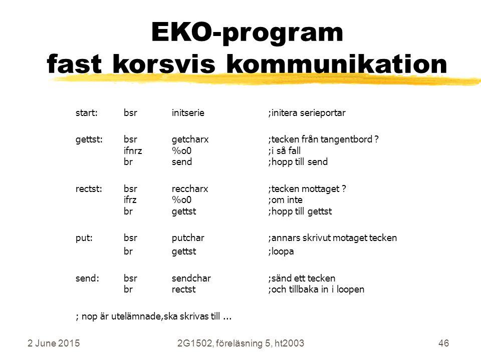 2 June 20152G1502, föreläsning 5, ht200346 EKO-program fast korsvis kommunikation start:bsrinitserie;initera serieportar gettst:bsrgetcharx;tecken frå