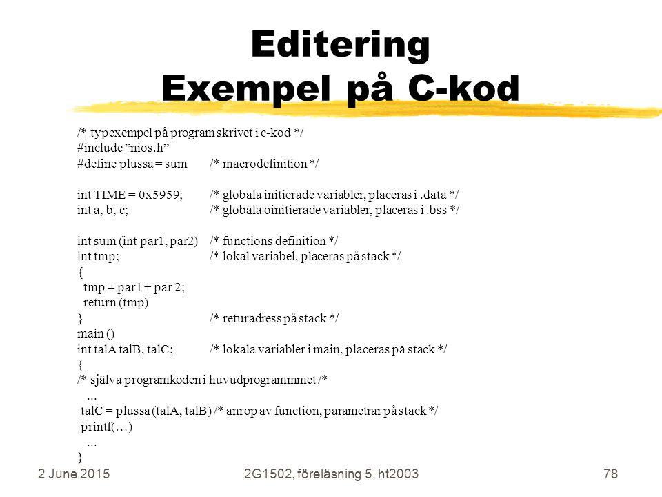"""2 June 20152G1502, föreläsning 5, ht200378 Editering Exempel på C-kod /* typexempel på program skrivet i c-kod */ #include """"nios.h"""" #define plussa = s"""