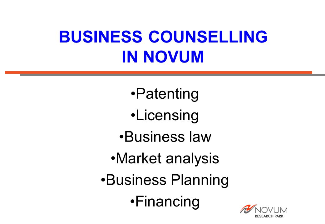 BUSINESS COUNSELLING IN NOVUM Patenting Licensing Business law Market analysis Business Planning Financing