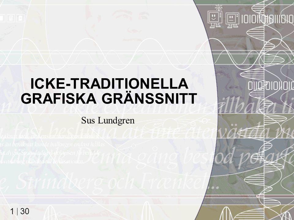30 1 ICKE-TRADITIONELLA GRAFISKA GRÄNSSNITT Sus Lundgren