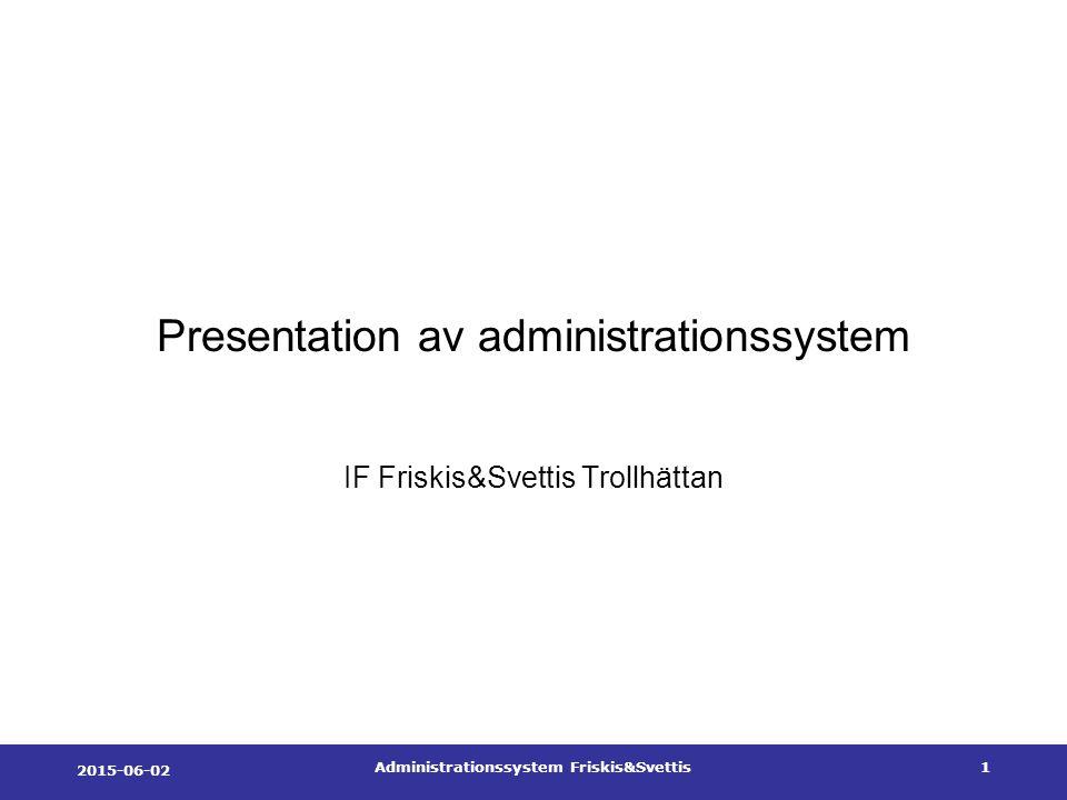 2015-06-02 Administrationssystem Friskis&Svettis1 Presentation av administrationssystem IF Friskis&Svettis Trollhättan