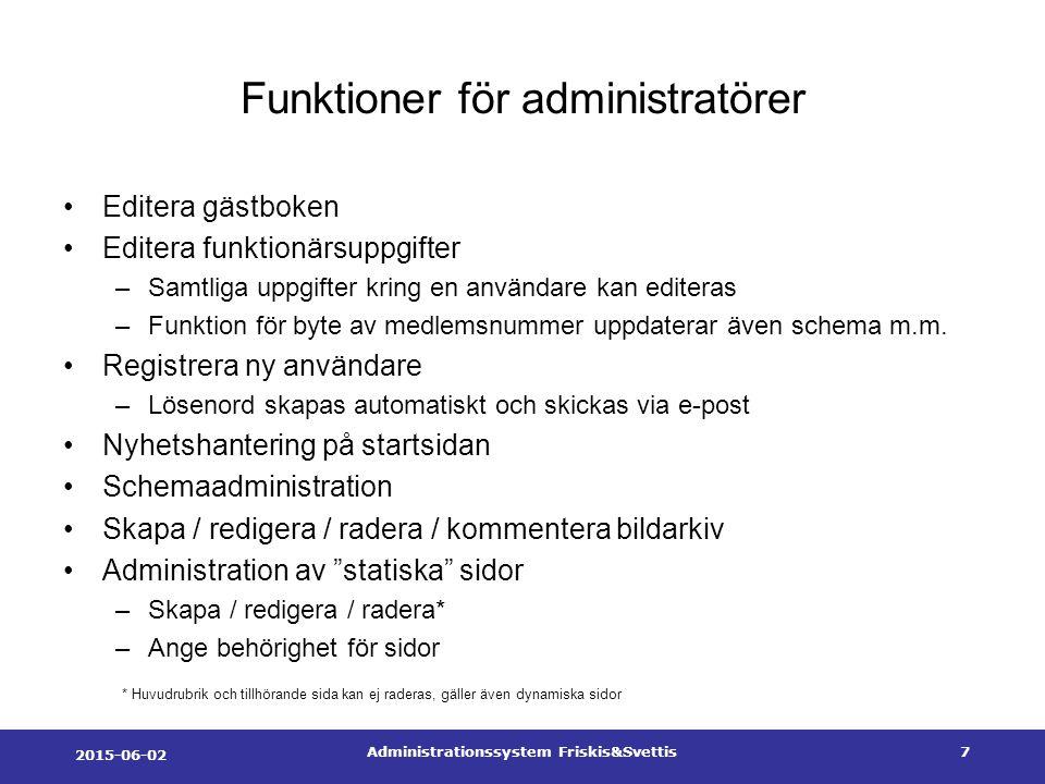 2015-06-02 Administrationssystem Friskis&Svettis7 Funktioner för administratörer Editera gästboken Editera funktionärsuppgifter –Samtliga uppgifter kring en användare kan editeras –Funktion för byte av medlemsnummer uppdaterar även schema m.m.