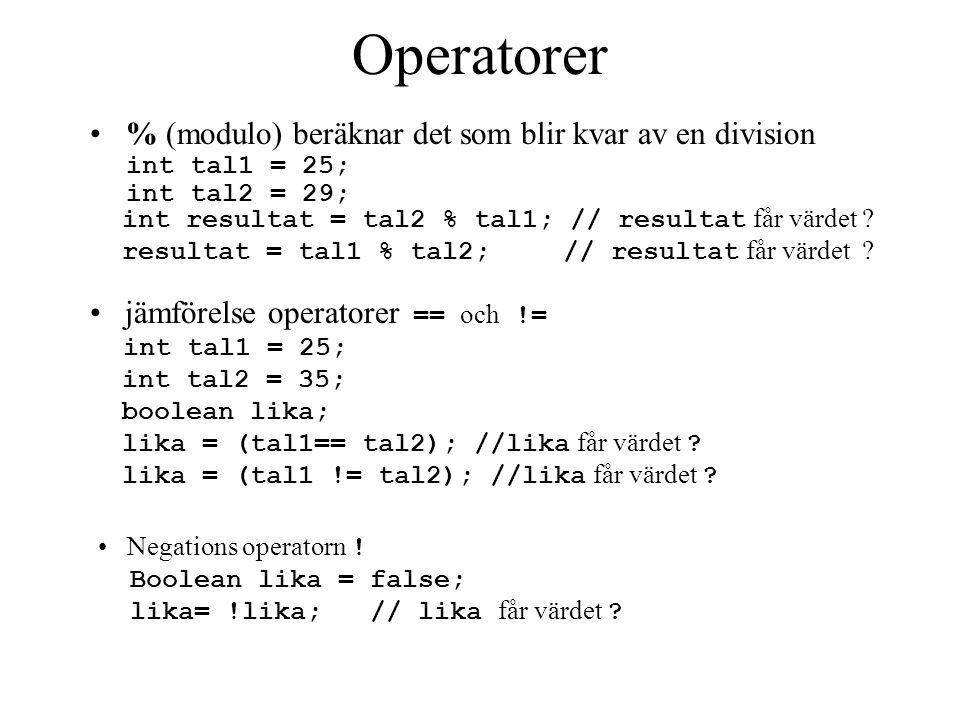 + x + y+=x += 2, x += y -y – x-=x -= 3, x -= y *x * y!!isEmpty /x / y*=x *= 2, x *= y ++x++ eller ++x/=X /= 2, x /= y --y-- eller --y&&Betyder och %x % y||Betyder eller ==x == y !=x != y OpExempelOpExempel Operatorer