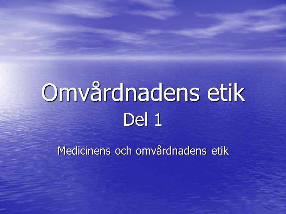 Omvårdnadens etik Del 1 Medicinens och omvårdnadens etik