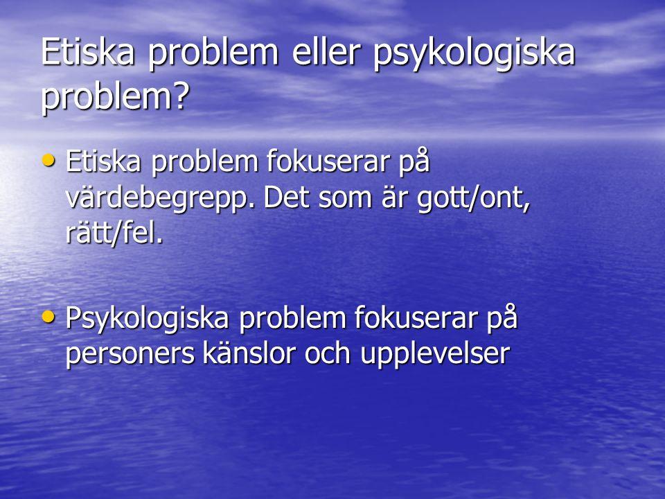 Etiska problem eller psykologiska problem.Etiska problem fokuserar på värdebegrepp.