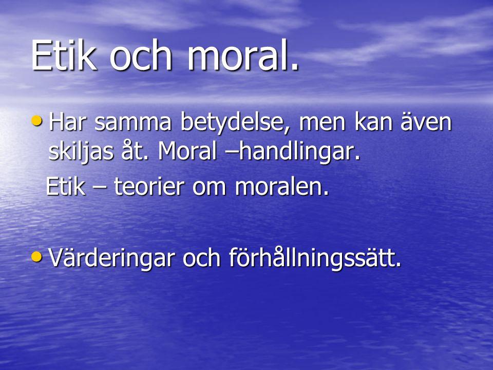Etik och moral.Har samma betydelse, men kan även skiljas åt.
