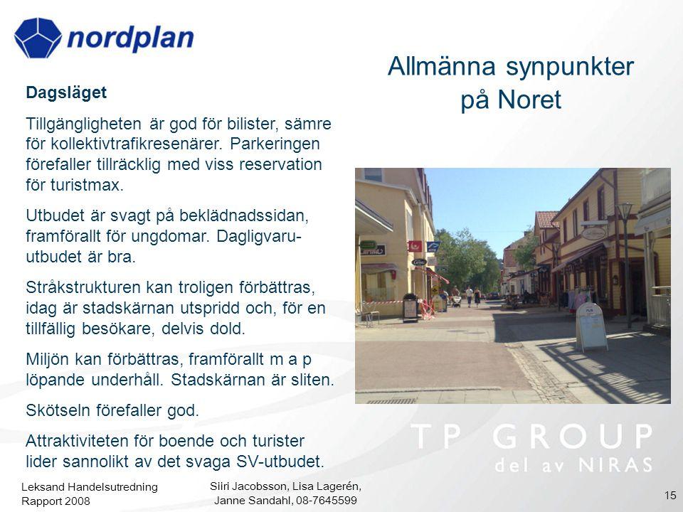 Leksand Handelsutredning Rapport 2008 Siiri Jacobsson, Lisa Lagerén, Janne Sandahl, 08-7645599 15 Allmänna synpunkter på Noret Dagsläget Tillgänglighe