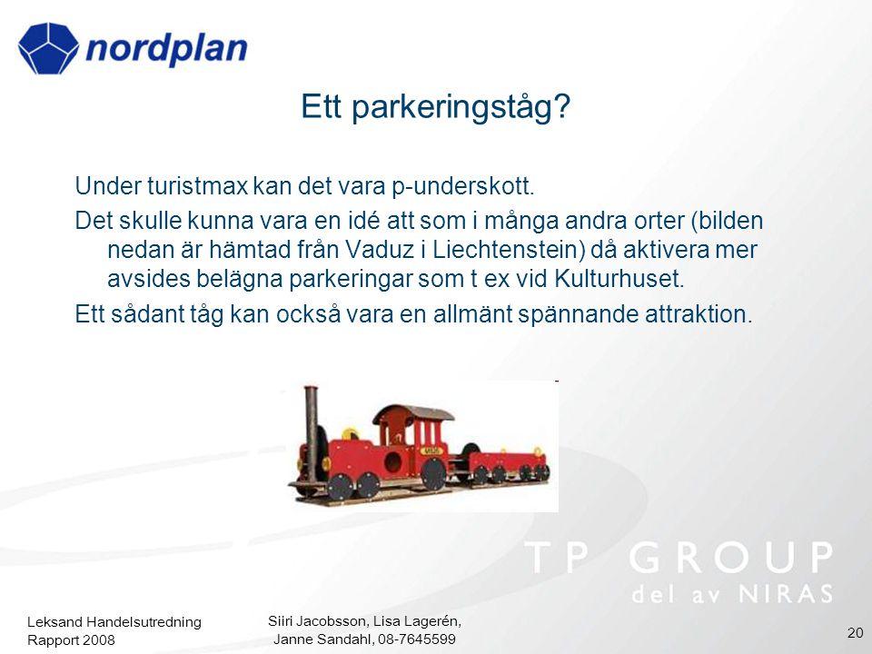 Leksand Handelsutredning Rapport 2008 Siiri Jacobsson, Lisa Lagerén, Janne Sandahl, 08-7645599 20 Ett parkeringståg? Under turistmax kan det vara p-un