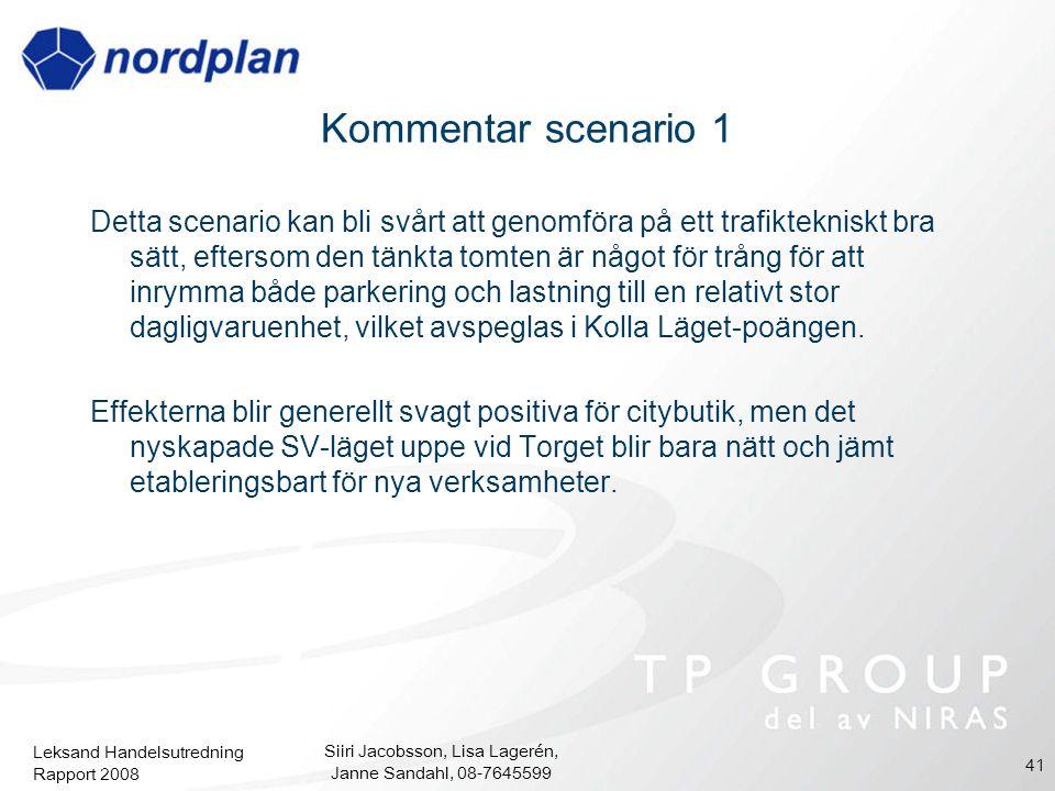 Leksand Handelsutredning Rapport 2008 Siiri Jacobsson, Lisa Lagerén, Janne Sandahl, 08-7645599 41 Kommentar scenario 1 Detta scenario kan bli svårt at