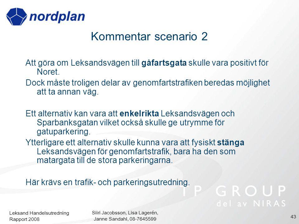 Leksand Handelsutredning Rapport 2008 Siiri Jacobsson, Lisa Lagerén, Janne Sandahl, 08-7645599 43 Kommentar scenario 2 Att göra om Leksandsvägen till