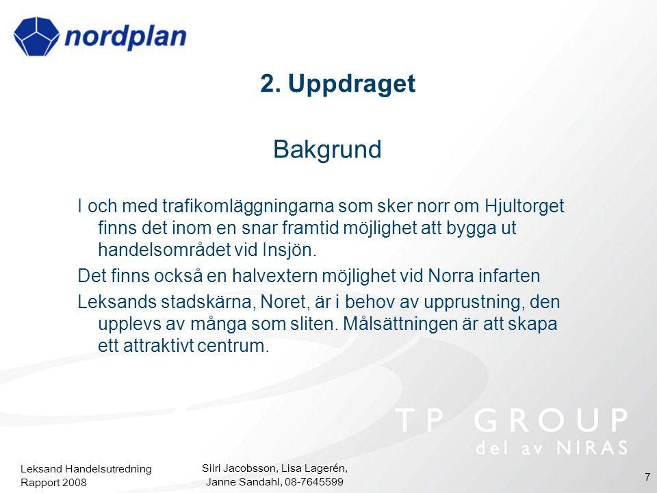 Leksand Handelsutredning Rapport 2008 Siiri Jacobsson, Lisa Lagerén, Janne Sandahl, 08-7645599 7 Bakgrund I och med trafikomläggningarna som sker norr