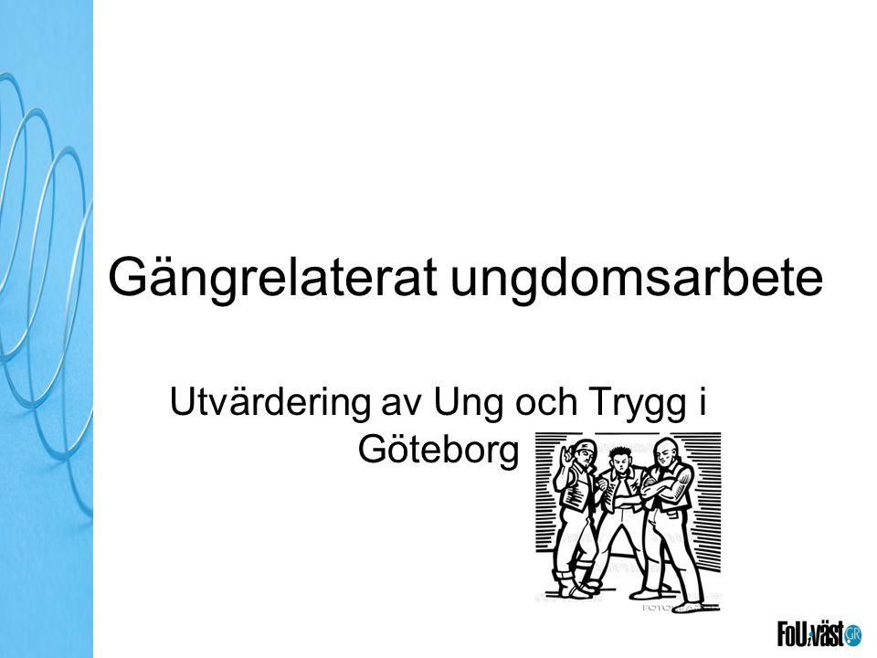 Gängrelaterat ungdomsarbete Utvärdering av Ung och Trygg i Göteborg