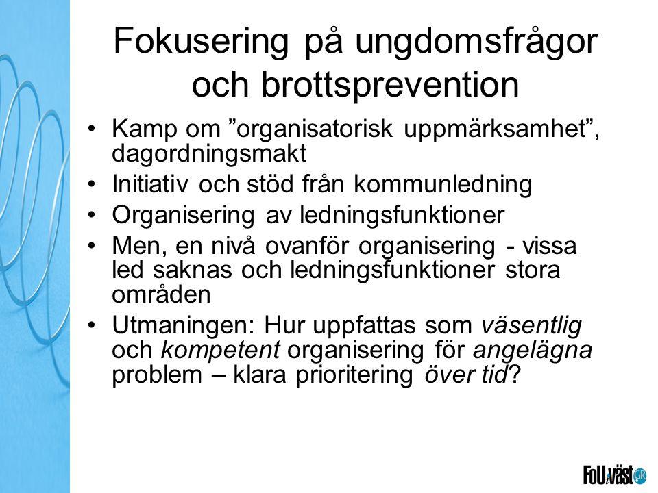 """Fokusering på ungdomsfrågor och brottsprevention Kamp om """"organisatorisk uppmärksamhet"""", dagordningsmakt Initiativ och stöd från kommunledning Organis"""