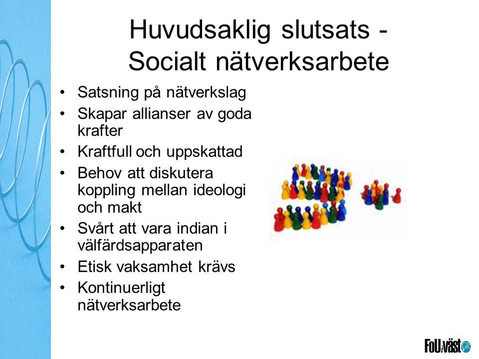 Huvudsaklig slutsats - Socialt nätverksarbete Satsning på nätverkslag Skapar allianser av goda krafter Kraftfull och uppskattad Behov att diskutera ko