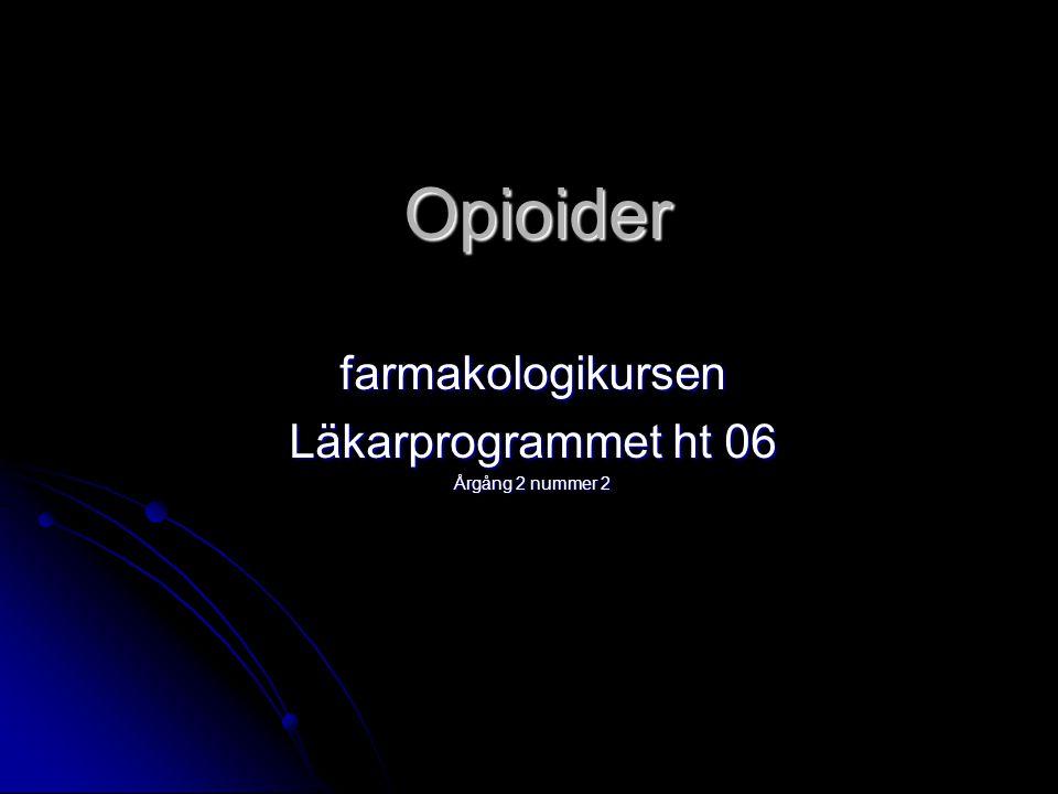 Opioider farmakologikursen Läkarprogrammet ht 06 Årgång 2 nummer 2