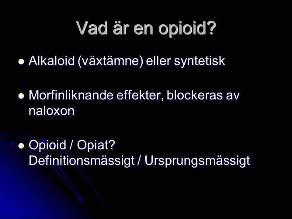 Vad är en opioid? Alkaloid (växtämne) eller syntetisk Alkaloid (växtämne) eller syntetisk Morfinliknande effekter, blockeras av naloxon Morfinliknande
