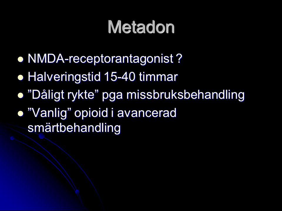 "Metadon NMDA-receptorantagonist ? NMDA-receptorantagonist ? Halveringstid 15-40 timmar Halveringstid 15-40 timmar ""Dåligt rykte"" pga missbruksbehandli"