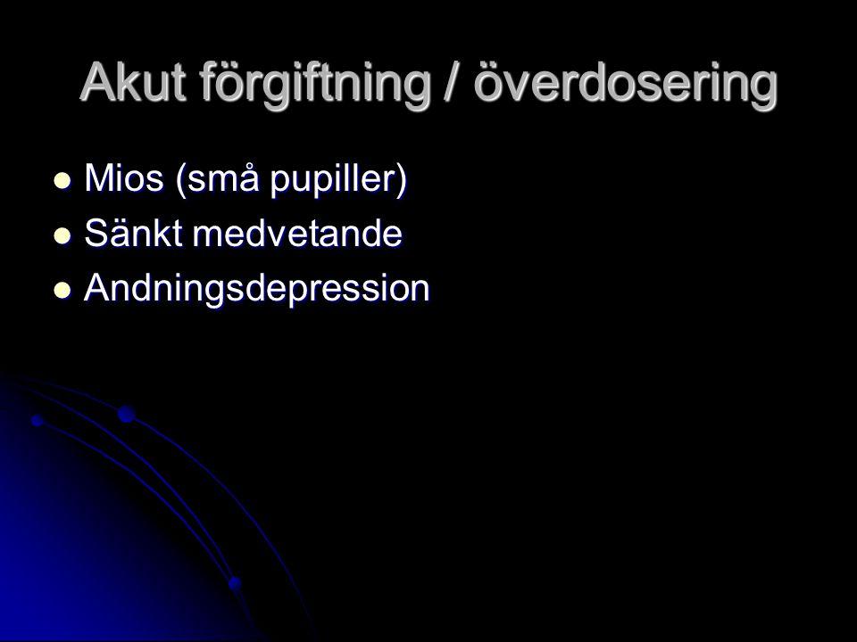 Akut förgiftning / överdosering Mios (små pupiller) Mios (små pupiller) Sänkt medvetande Sänkt medvetande Andningsdepression Andningsdepression