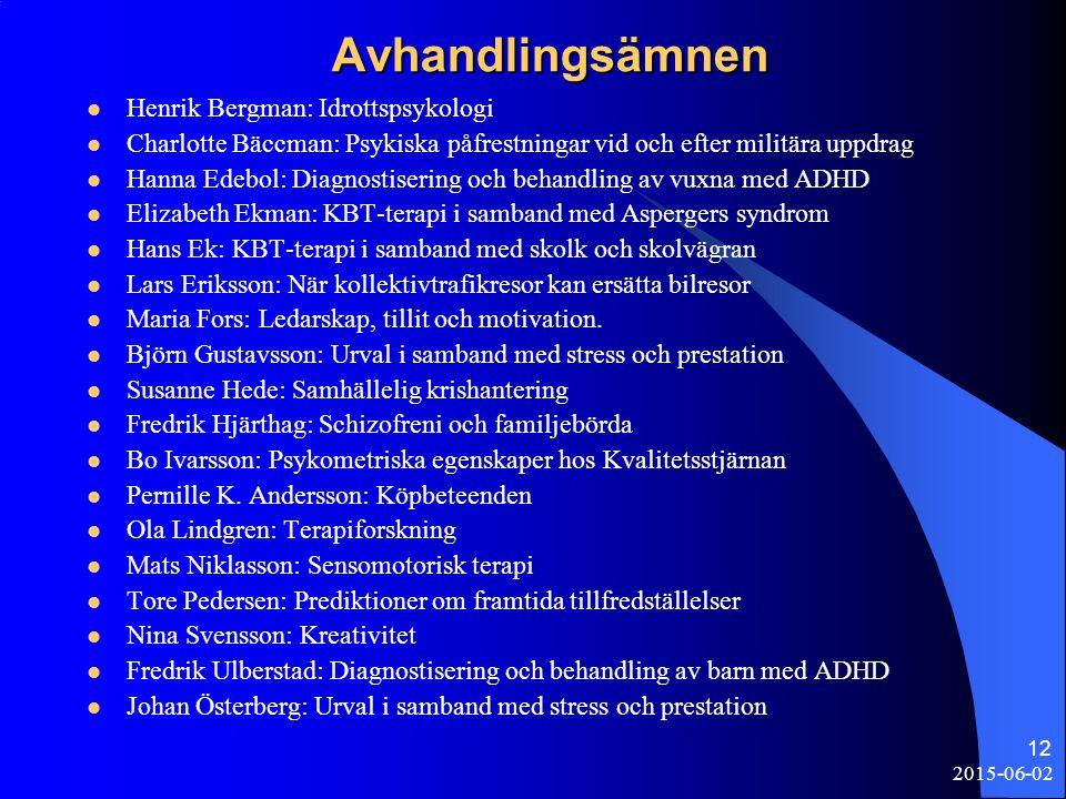 2015-06-02 12 Avhandlingsämnen Henrik Bergman: Idrottspsykologi Charlotte Bäccman: Psykiska påfrestningar vid och efter militära uppdrag Hanna Edebol: