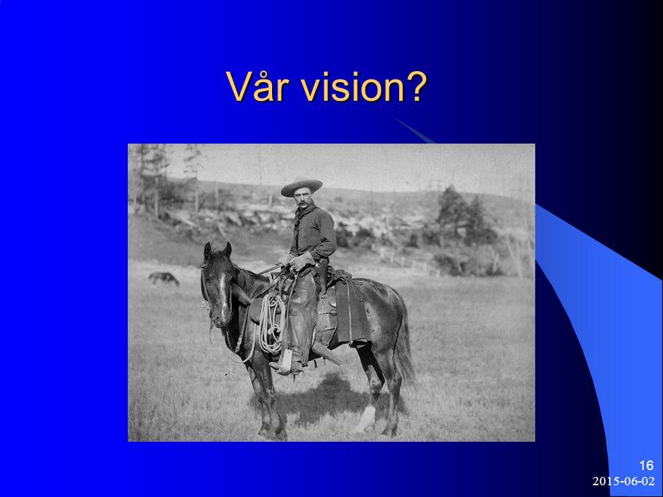 2015-06-02 16 Vår vision? Vår vision?