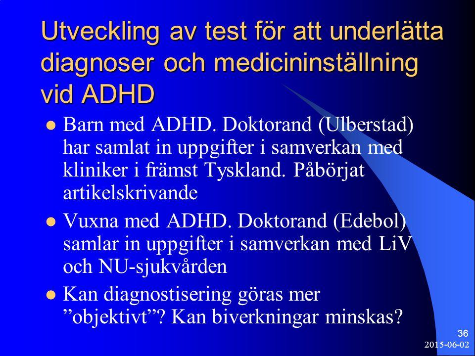 2015-06-02 36 Utveckling av test för att underlätta diagnoser och medicininställning vid ADHD Barn med ADHD. Doktorand (Ulberstad) har samlat in uppgi