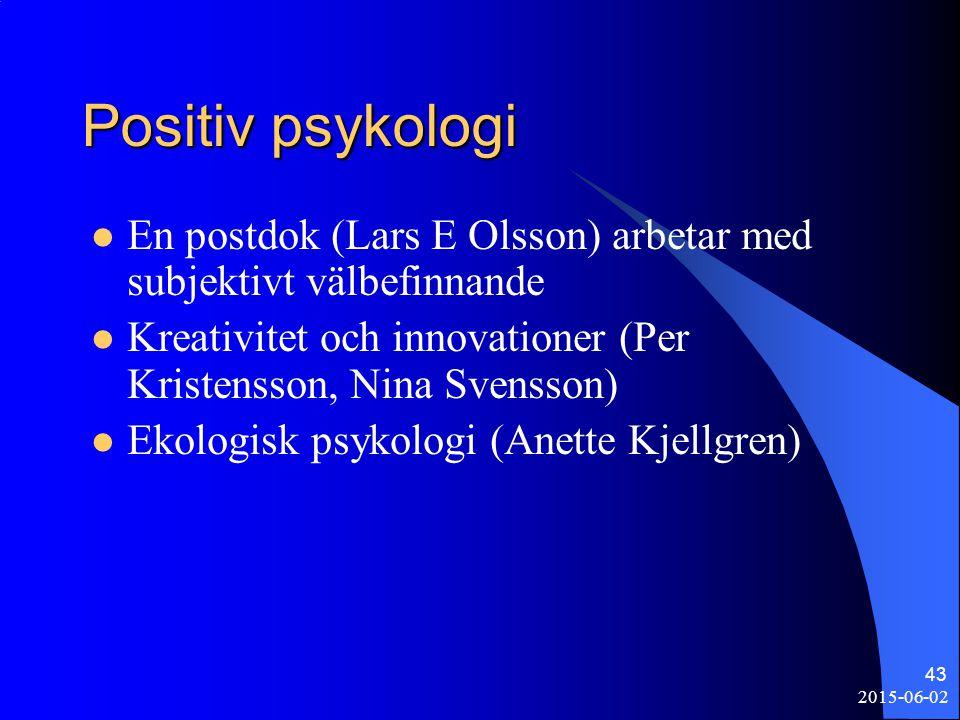 2015-06-02 43 Positiv psykologi En postdok (Lars E Olsson) arbetar med subjektivt välbefinnande Kreativitet och innovationer (Per Kristensson, Nina Sv