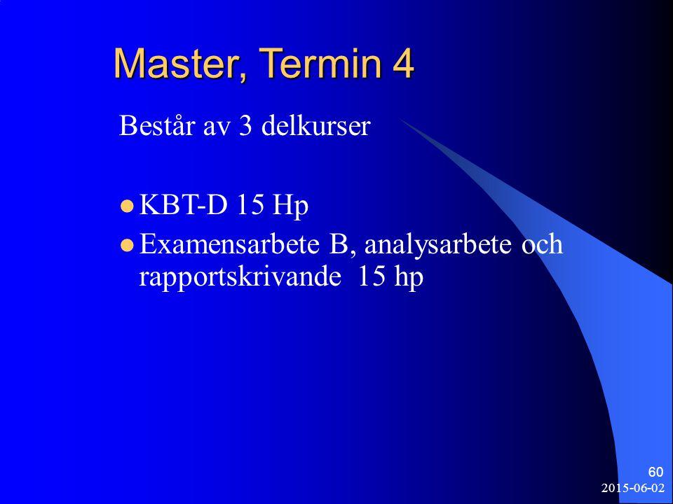 2015-06-02 60 Master, Termin 4 Består av 3 delkurser KBT-D 15 Hp Examensarbete B, analysarbete och rapportskrivande 15 hp