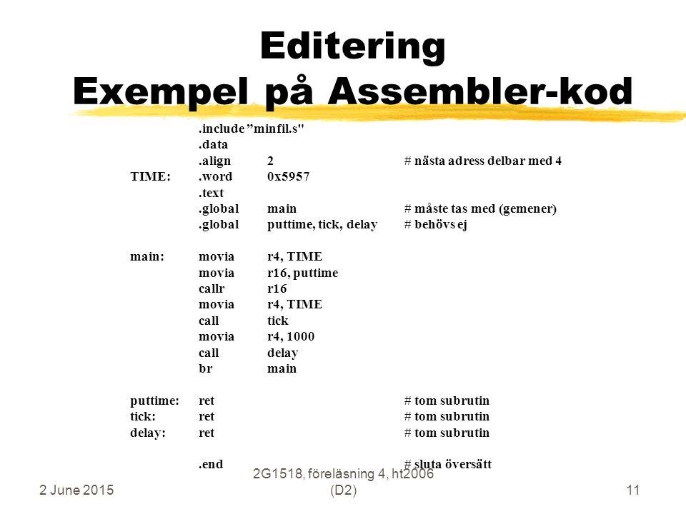 """2 June 2015 2G1518, föreläsning 4, ht2006 (D2)11 Editering Exempel på Assembler-kod.include """"minfil.s"""