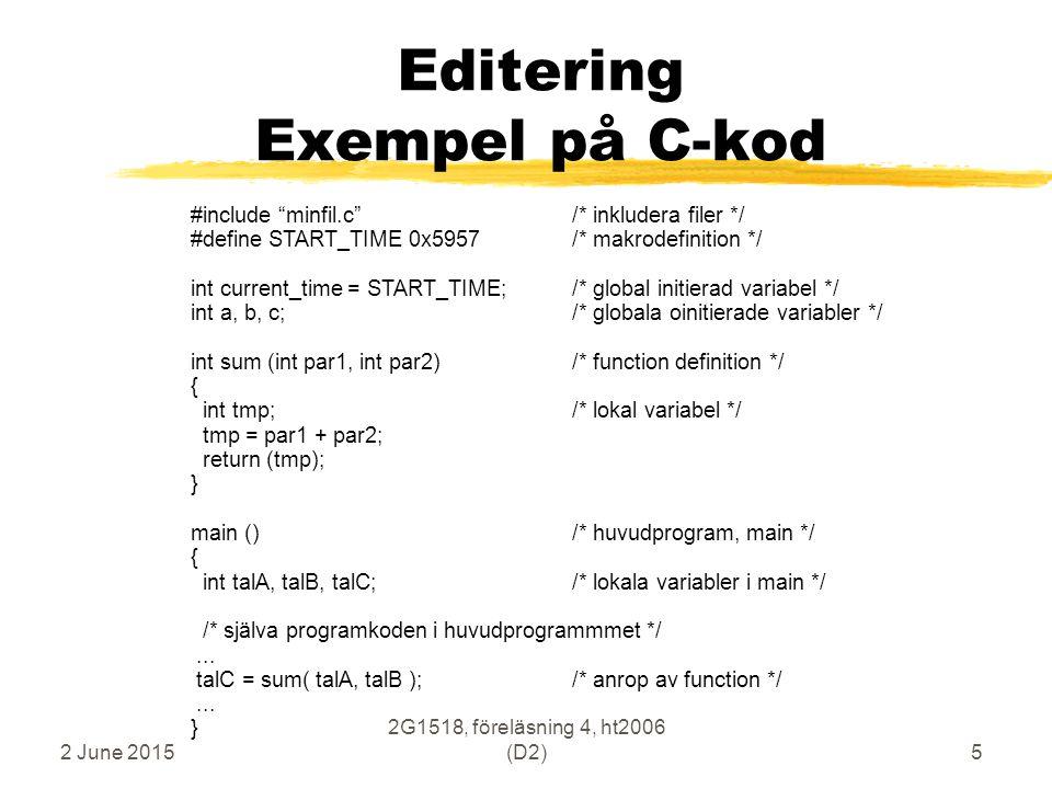 2 June 2015 2G1518, föreläsning 4, ht2006 (D2)56 Programexempel - subrutin ta fram sum av val1 och val2 # Exempel på C-kod torde kunna vara...