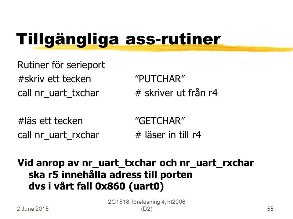 """2 June 2015 2G1518, föreläsning 4, ht2006 (D2)55 Tillgängliga ass-rutiner Rutiner för serieport #skriv ett tecken""""PUTCHAR"""" call nr_uart_txchar# skrive"""
