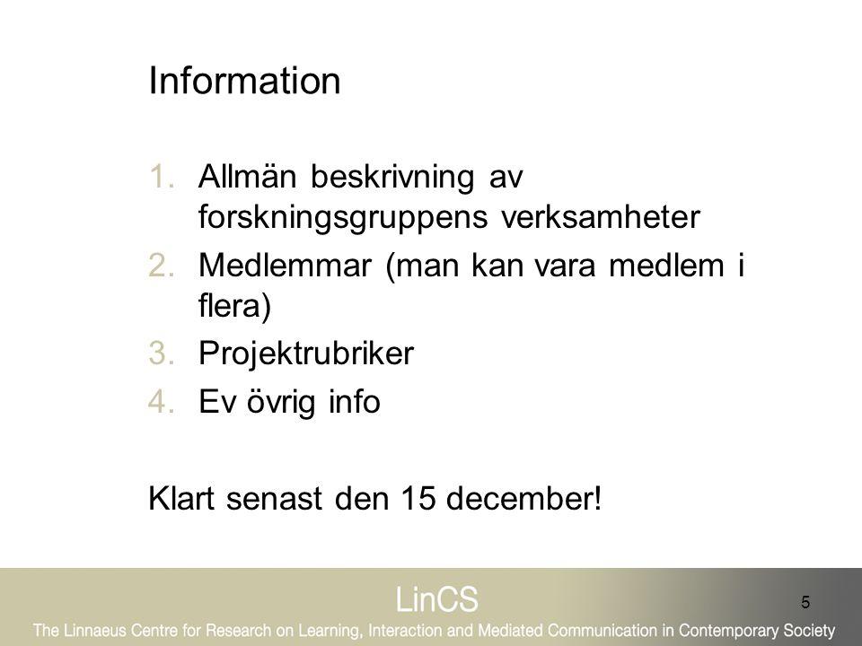 5 Information 1.Allmän beskrivning av forskningsgruppens verksamheter 2.Medlemmar (man kan vara medlem i flera) 3.Projektrubriker 4.Ev övrig info Klar