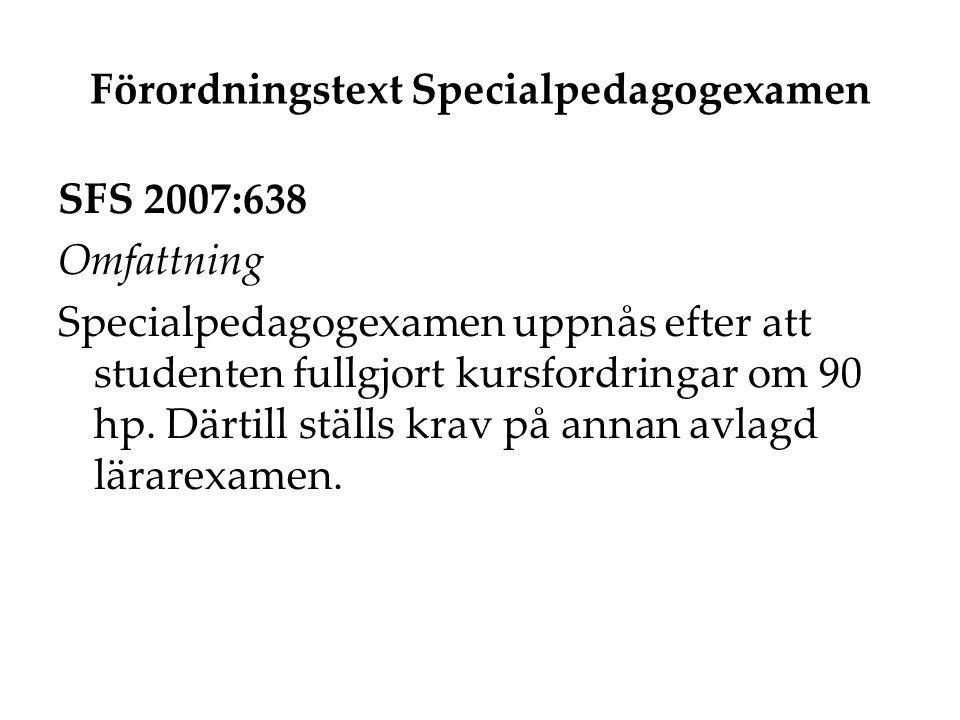 Förordningstext Specialpedagogexamen SFS 2007:638 Omfattning Specialpedagogexamen uppnås efter att studenten fullgjort kursfordringar om 90 hp. Därtil