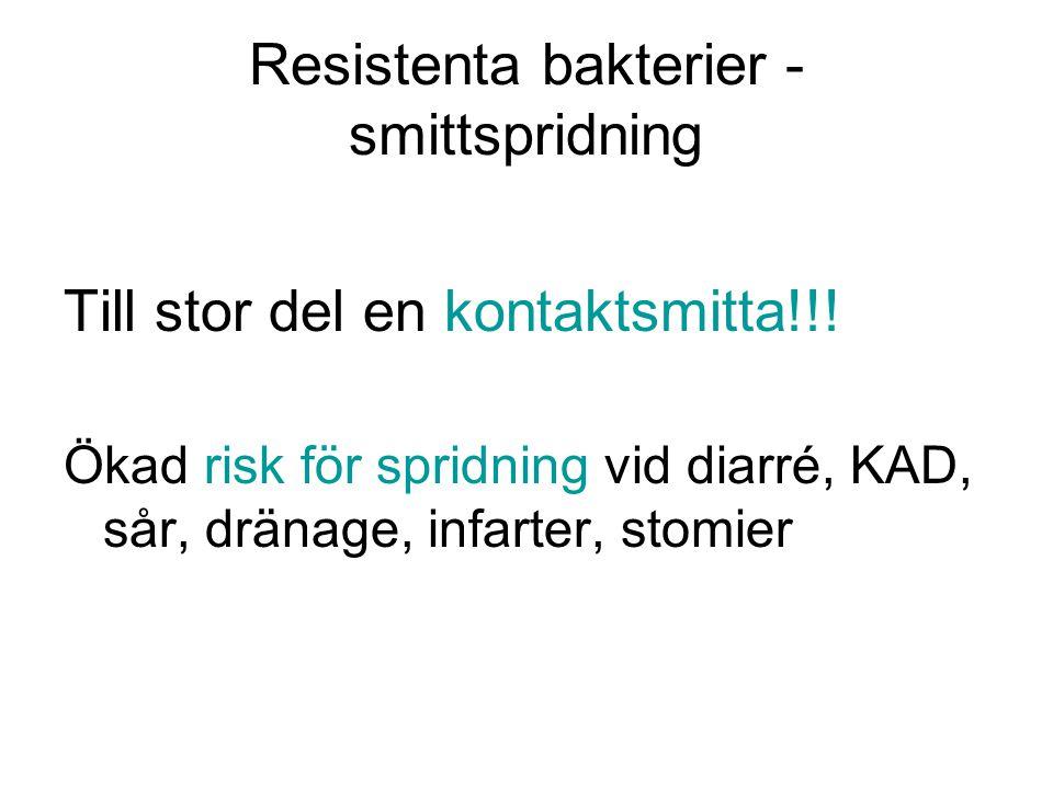 Resistenta bakterier - smittspridning Till stor del en kontaktsmitta!!! Ökad risk för spridning vid diarré, KAD, sår, dränage, infarter, stomier