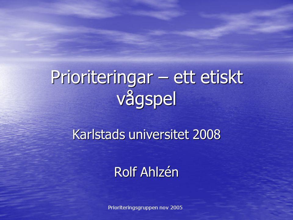 Prioriteringsgruppen nov 2005 Prioriteringar – ett etiskt vågspel Karlstads universitet 2008 Rolf Ahlzén