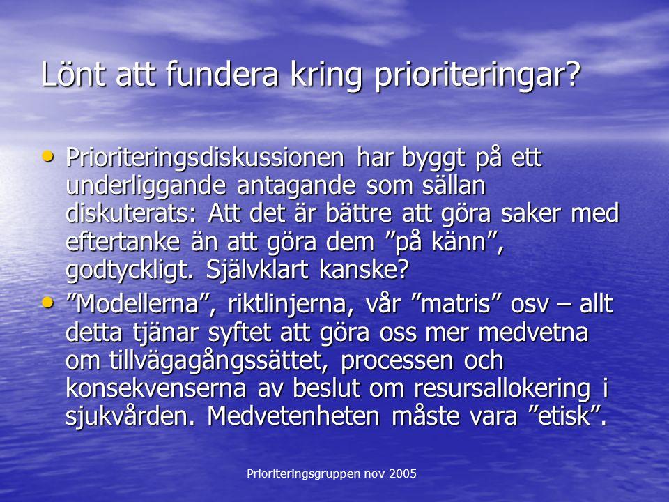 Prioriteringsgruppen nov 2005 Lönt att fundera kring prioriteringar? Prioriteringsdiskussionen har byggt på ett underliggande antagande som sällan dis