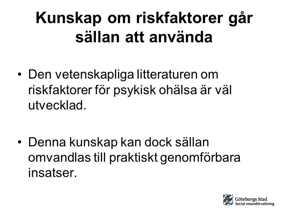Kunskap om riskfaktorer går sällan att använda Den vetenskapliga litteraturen om riskfaktorer för psykisk ohälsa är väl utvecklad. Denna kunskap kan d