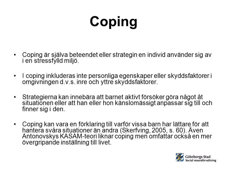 Coping Coping är själva beteendet eller strategin en individ använder sig av i en stressfylld miljö. I coping inkluderas inte personliga egenskaper el