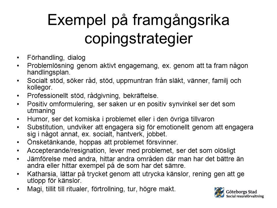 Exempel på framgångsrika copingstrategier Förhandling, dialog Problemlösning genom aktivt engagemang, ex. genom att ta fram någon handlingsplan. Socia