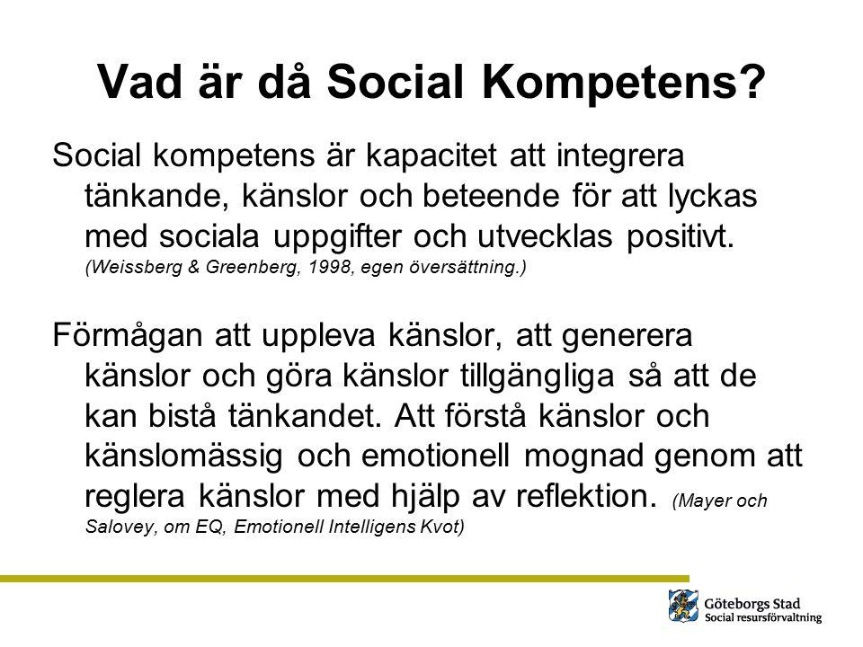 Vad är då Social Kompetens? Social kompetens är kapacitet att integrera tänkande, känslor och beteende för att lyckas med sociala uppgifter och utveck