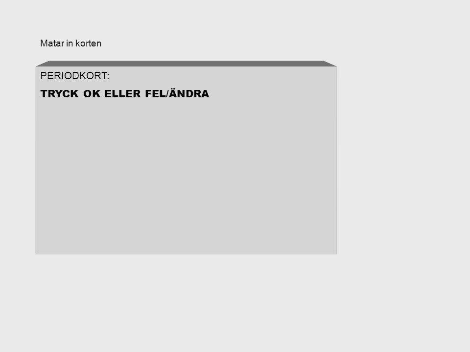 Matar in korten PERIODKORT: TRYCK OK ELLER FEL/ÄNDRA