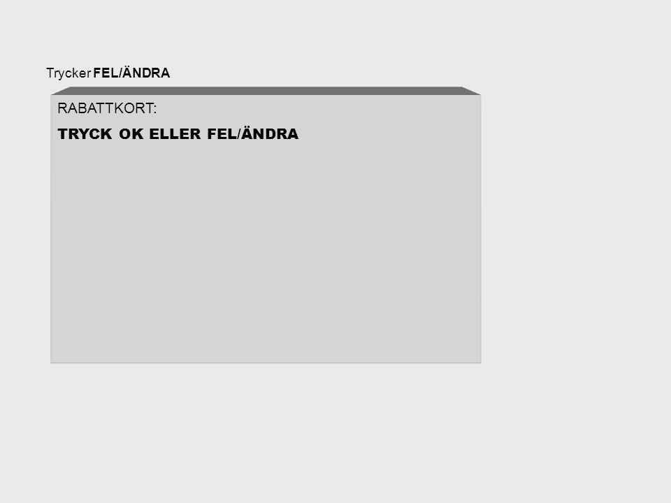 Trycker FEL/ÄNDRA RABATTKORT: TRYCK OK ELLER FEL/ÄNDRA
