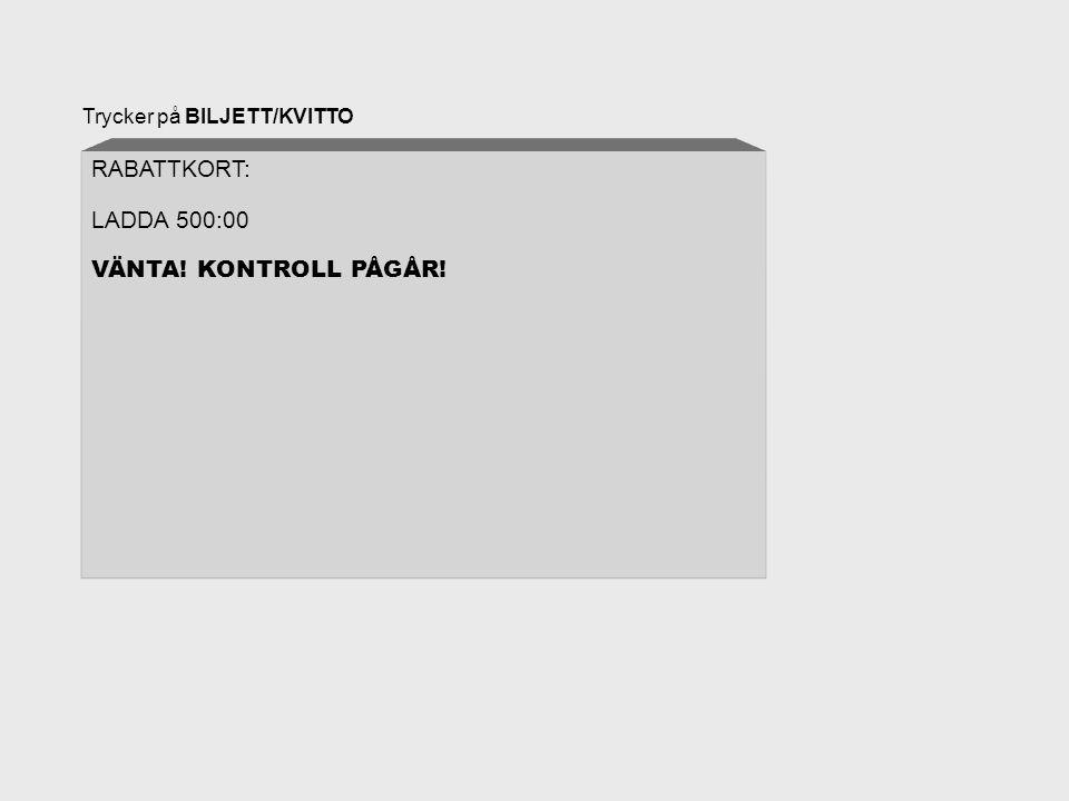 Trycker på BILJETT/KVITTO RABATTKORT: LADDA 500:00 VÄNTA! KONTROLL PÅGÅR!