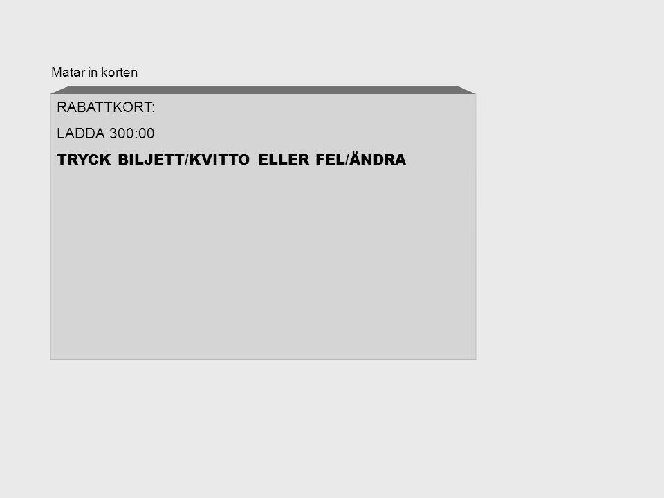 Matar in korten RABATTKORT: LADDA 300:00 TRYCK BILJETT/KVITTO ELLER FEL/ÄNDRA