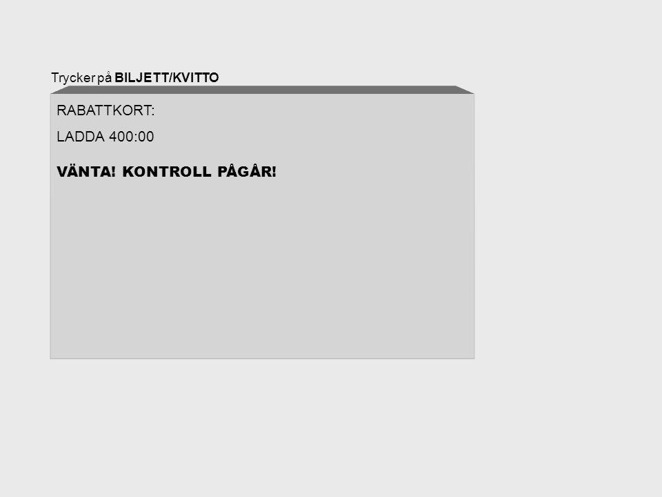 Trycker på BILJETT/KVITTO RABATTKORT: LADDA 400:00 VÄNTA! KONTROLL PÅGÅR!