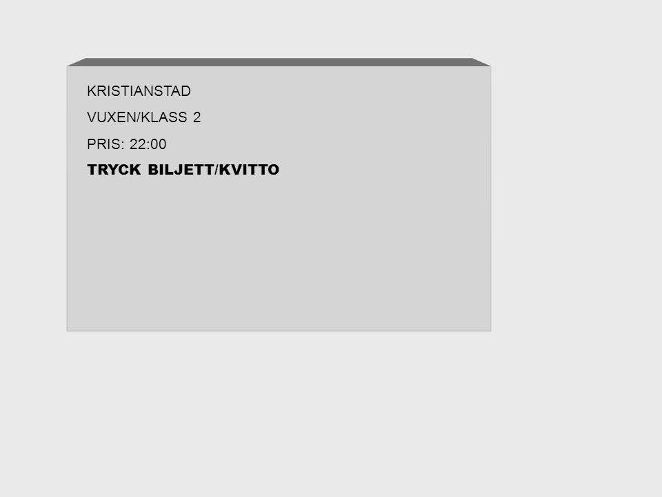 KRISTIANSTAD VUXEN/KLASS 2 PRIS: 22:00 TRYCK BILJETT/KVITTO