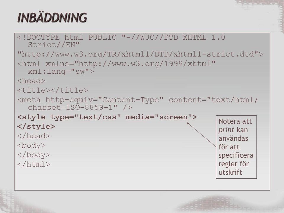 INBÄDDNING <!DOCTYPE html PUBLIC -//W3C//DTD XHTML 1.0 Strict//EN http://www.w3.org/TR/xhtml1/DTD/xhtml1-strict.dtd > Notera att print kan användas för att specificera regler för utskrift